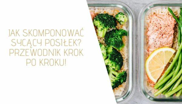 Jak skomponować sycący posiłek? Przewodnik krok po kroku!