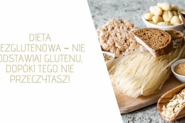 Dieta bezglutenowa – nie odstawiaj glutenu, dopóki tego nie przeczytasz!