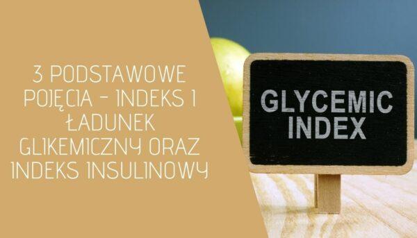 3 podstawowe pojęcia IO – indeks i ładunek glikemiczny oraz indeks insulinowy