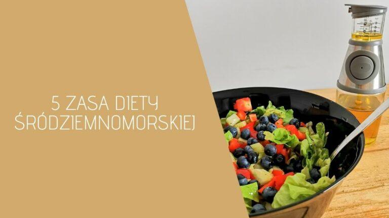 5 zasad diety srodziemnomorskiej -