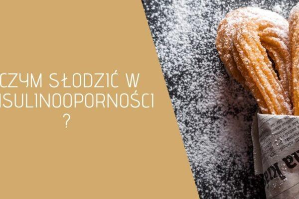 Zamienniki cukru – czym słodzić w insulinooporności?